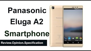 Panasonic Eluga A2 Review Specification and Opinion