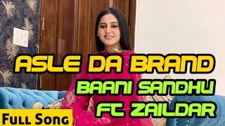Asle da Brand (Baani Sandhu, Zaildar) Mp3 Song Download