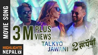 Talkyo jawani | new nepali movie dui rupaiyan song 2017 ft asif shah, nischal basnet, sumi moktan