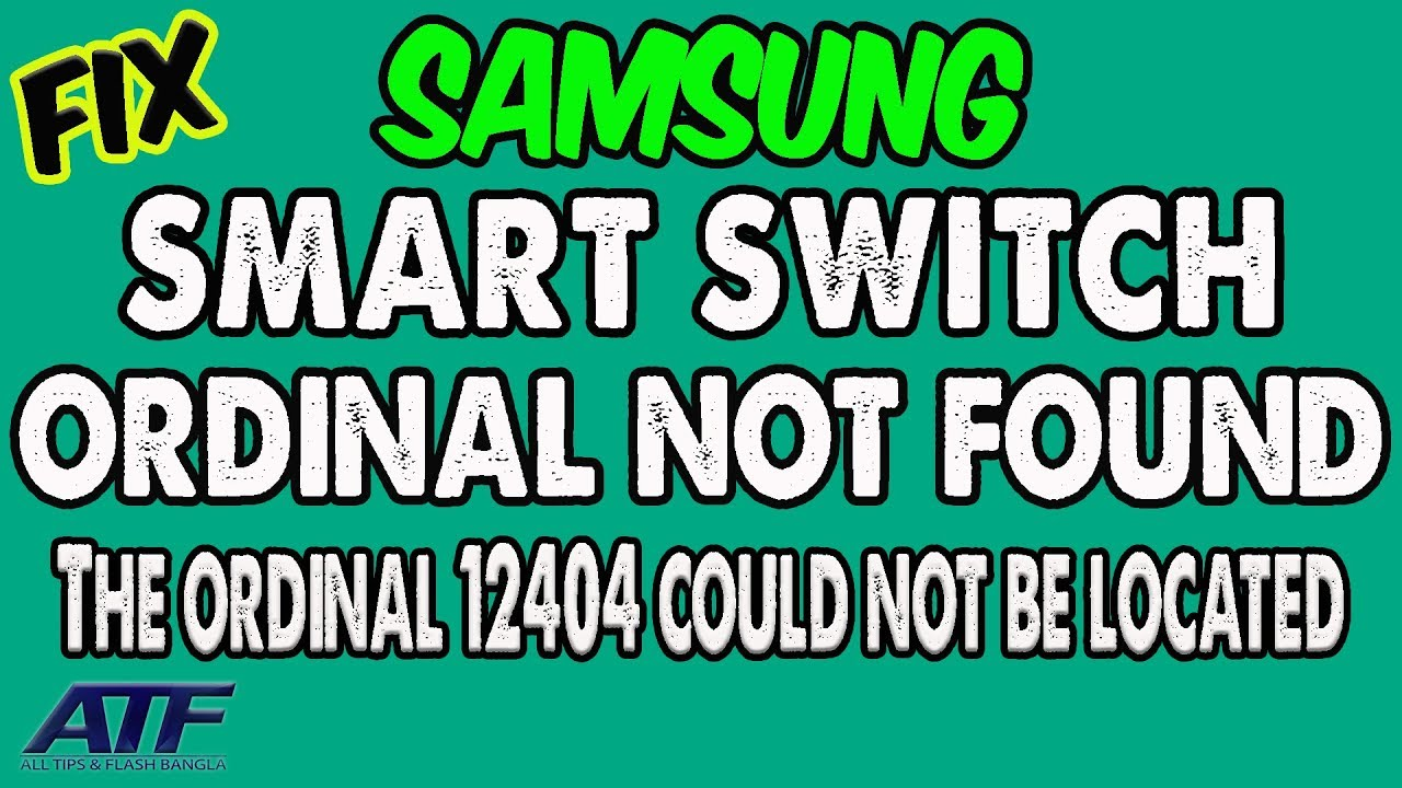 HOW TO FIX ORDINAL 12404 NOT FOUND FOR SAMSUNG SMART SWITCH