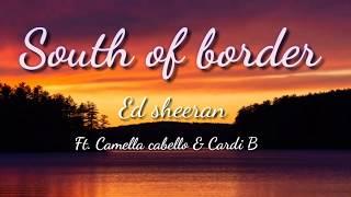 South of the border - Ed sheeran ft. Camella cabello amp Cardi B lyrics video