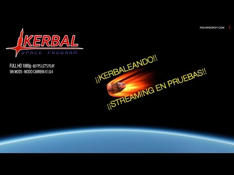 Kerbal SP 60fps - KERBALEANDO - STREAMING EN PRUEBAS  - KSP 1.0.4 - Español ★Gameplay