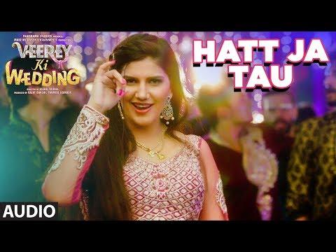 Hatt Ja Tau Full Audio Song| Veerey Ki Wedding | Sunidhi Chauhan | Sapna Chaudhary