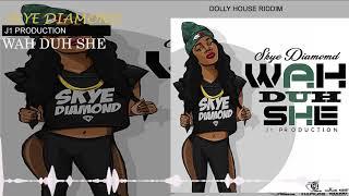 Skye Diamond - Wah Duh She (Official Audio) | J1 Production | Dolly House Riddim | 21st Hapilos 2018