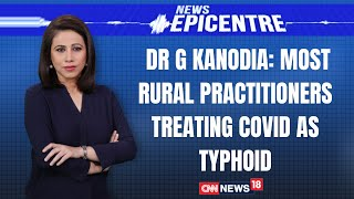 Most Rural Practitioners Treating Covid As Typhoid: Dr G Kanodia | News Epicentre With Marya Shakil