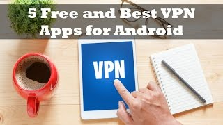 Top 5 Free and Best VPN Apps for Android