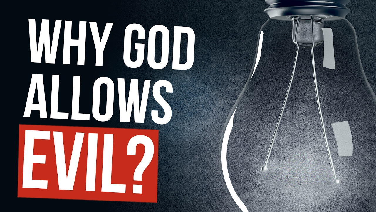 Why Does God Allow Evil? - YouTube
