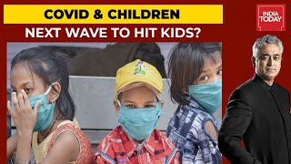 Covid \u0026 Children: Will 3rd Covid Wave Hit Children The Most? | News Today With Rajdeep Sardesai