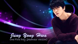 Jung Yong Hwa - One Fine Day (Japanese Version) [w