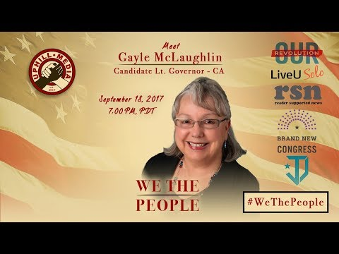 #WeThePeople meet Gayle McLaughlin - Candidate for Lt. Governor of California - September 18th, 2017