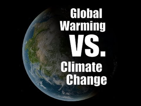 Global Warming Vs. Climate Change