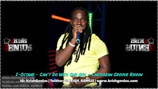 I-Octane - Can't Do With One Girl [Caribbean Groove Riddim] December 2013