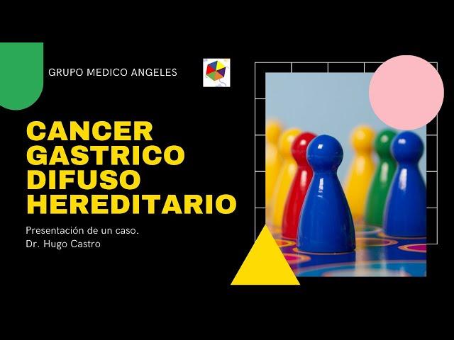 Caso interesante: síndrome de Cáncer gástrico difuso hereditario.  Dr. Hugo Castro