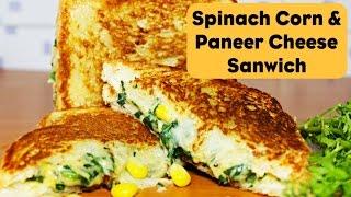 Spinach Corn & Paneer Cheese Sandwich   Cheesy Spinach Corn Toast Sandwich   Kanak's Kitchen