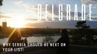 BELGRADE! WHY SERBIA SHOULD BE NEXT ON YOUR LIST!