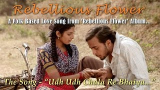 Udh Udh Chala Re Bhaiya...(A Folk-Song from REBELLIOUS FLOWER Album)