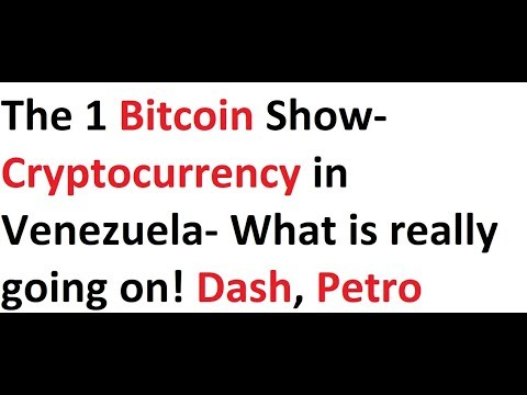 The 1 Bitcoin Show- Cryptocurrency in Venezuela- What is really going on! Dash, Petro