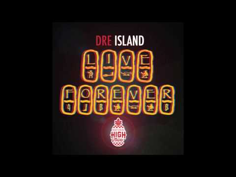 Dre Island - Live Forever (Natural High Music)