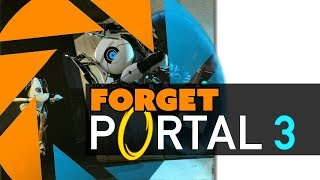 Forget Portal 3! Why We Don't Even Need It (But Think Valve is Crazy Anyway)