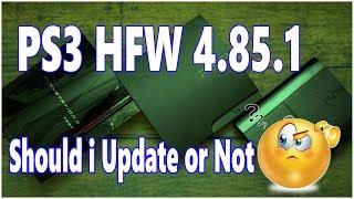 PS3 HFW Update 4.85.1 Should i Update or Not Info Video