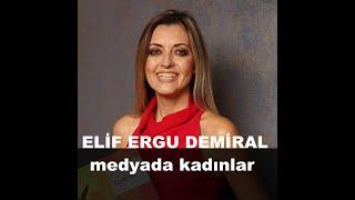 Medyada Kadınlar, Gazeteci Elif Ergu Demiral