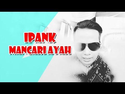 Lagu Baru Ipank 2018 MANCARI AYAH