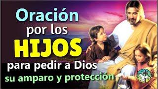 ORACIÓN PODEROSA PARA EL AMPARO Y LA PROTECCIÓN DE NUESTROS HIJOS