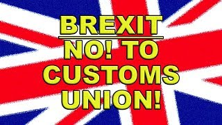 🔥NO! To a post-Brexit Customs Union!🔥