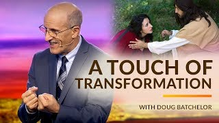 """""""A Touch of Transformation"""" with Doug Batchelor (Amazing Facts)"""