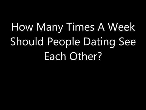 How Many Times A Week Should People Dating See Each Other?