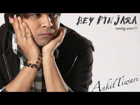 Ankit Tiwari - Bey Pinjara Song | HD | Single | Exclusive | 2017 | Out Now