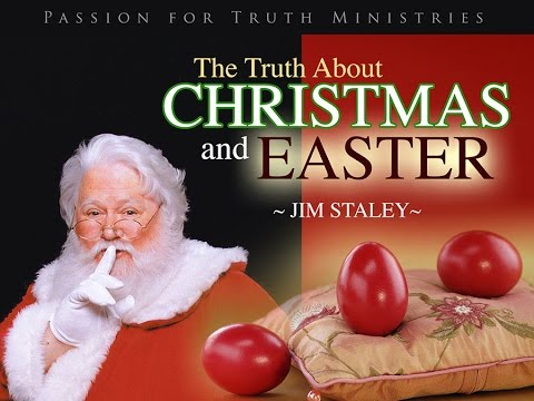 THE TRUTH about CHRISTMAS & EASTER - Jim Staley (Full) - YouTube