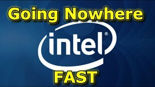 Intel - Going Nowhere, Fast.