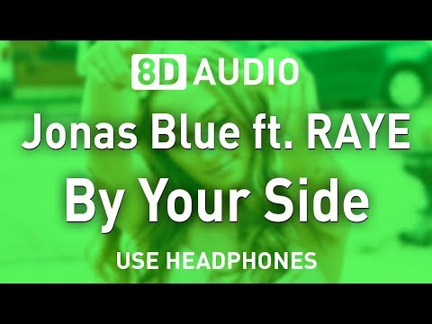 Jonas Blue Ft. RAYE - By Your Side   8D AUDIO