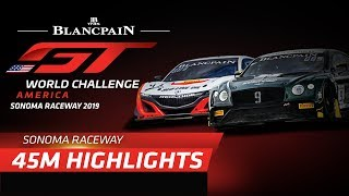 45 Minute Highlights - Sonoma - Blancpain GT World Challenge 2019