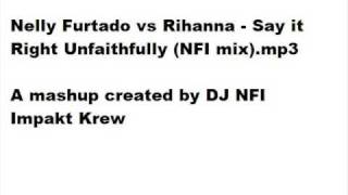 nelly furtado vs rihanna - say it right unfaithfully (NFI mix)