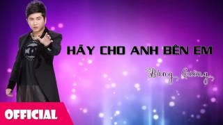 Hãy Cho Anh Bên Em - Bằng Cường [Official Audio]