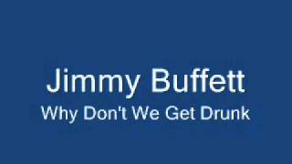 Watch Jimmy Buffett Why Dont We Get Drunk video
