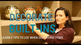 Home Staging | 5 Tips To Decorate Your Built Ins & Shelves