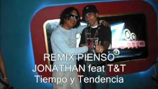 """PIENSO REMIX  """"JONATHAN y T&T Tiempo y Tendencia"""""""