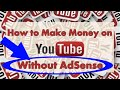 YouTube Money - How To Make Money On YouTube Without Ad Revenue