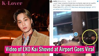 Download Video (HOT) Video of EXO Kai Pushed & Shoved By Mob at Airport Goes Viral MP3 3GP MP4