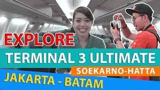 EXPLORE TERMINAL 3 ULTIMATE SOEKARNO HATTA BY GARUDA INDONESIA DESTINATION TO  JAKARTA - BATAM