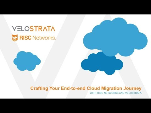 Crafting your end-to-end Cloud Migration Journey with RISC Networks and Velostrata