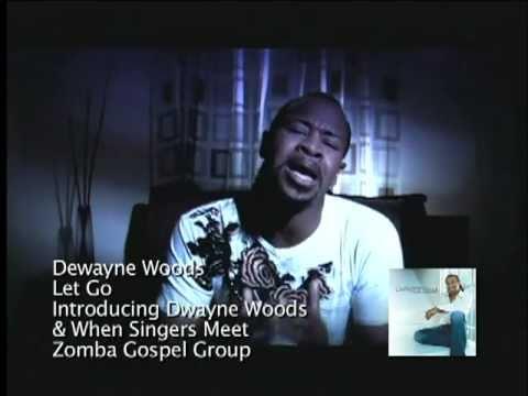 Dewayne Woods - Let Go (Music Video)