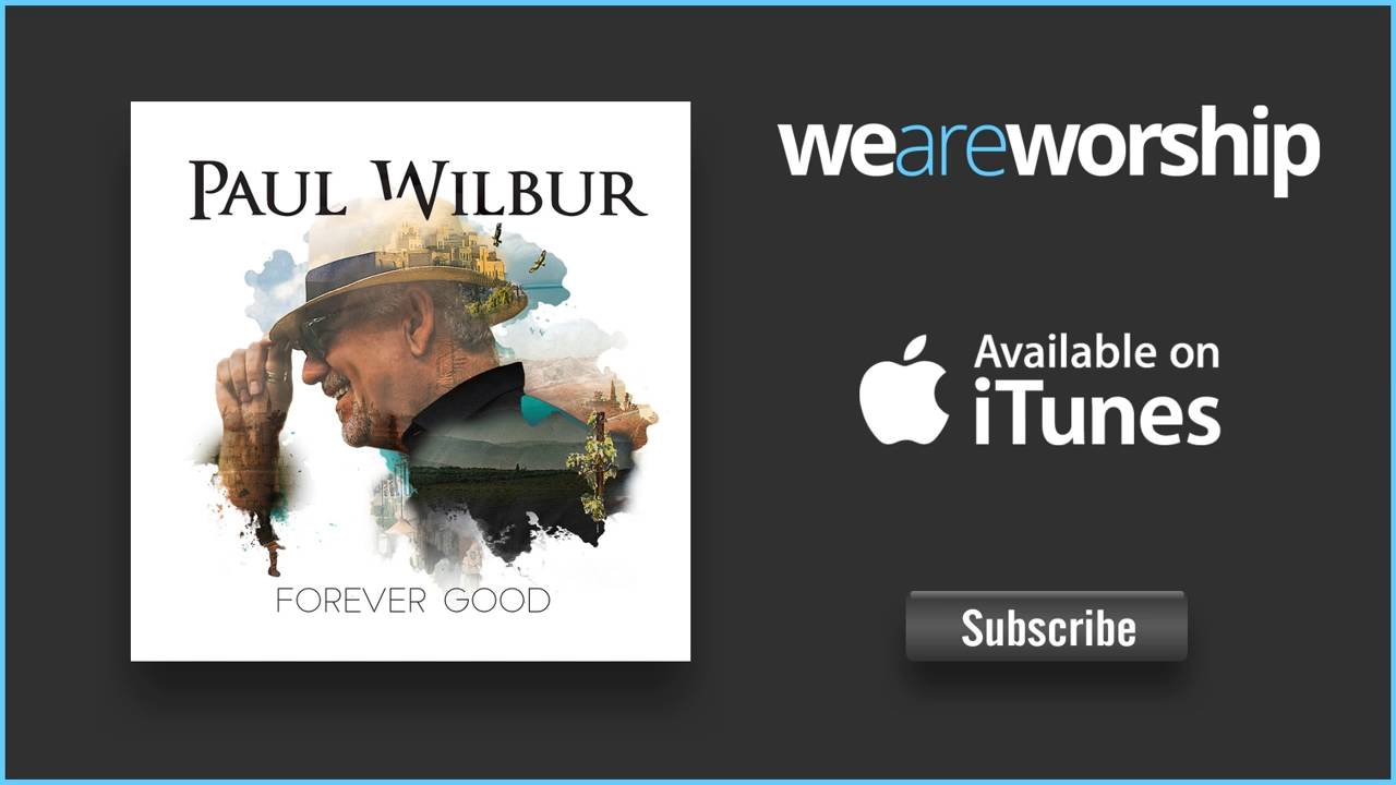 paul-wilbur-forever-good-weareworshipmusic