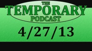 The Temporary Podcast - 4/27/13