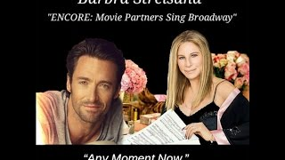 """""""Any Moment Now"""" by Barbra Streisand with Hugh Jackman  (from Smile)"""
