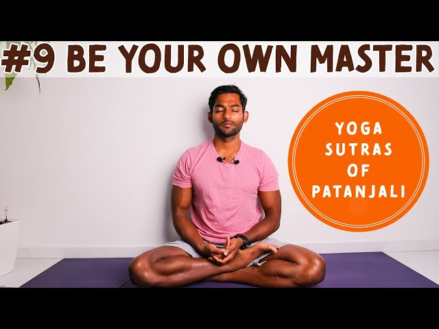 #9. How to be your own master? | Yoga Sutra's of Patanjali