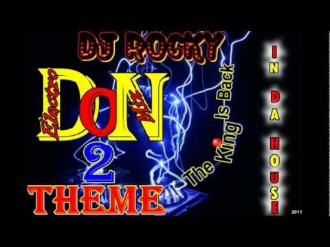 DON 2 THEME REMIX ELECTRO THE KING IS BACK - DJ ROCKY !!!